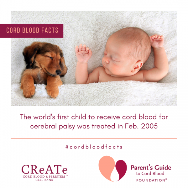 The world's first child to receive cord blood for cerebral palsy was treated in Feb. 2005