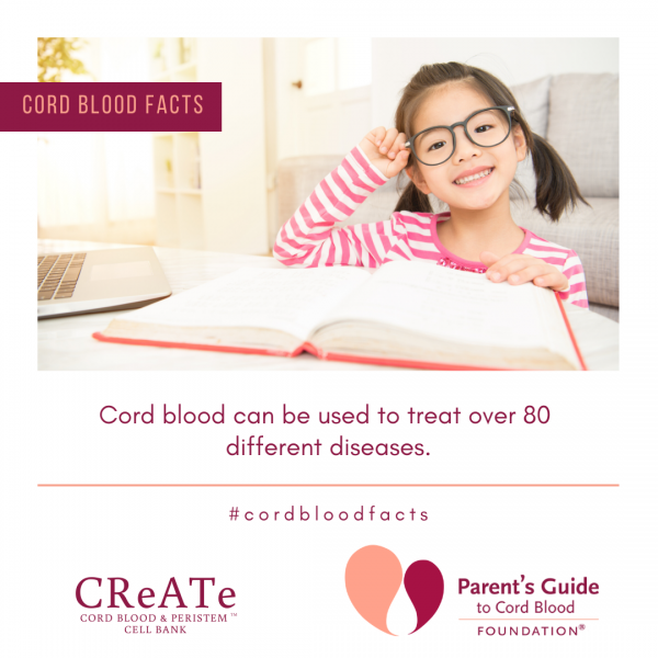 Cord Blood can be used to treat over 80 different diseases