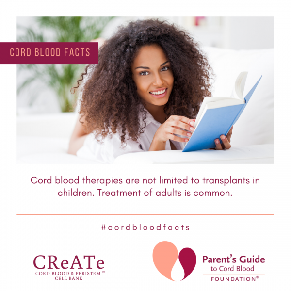 Cord Blood therapies are not limited to transplants in children. Treatment of adults is common.