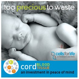 Cells for Life - too precious to waste - cord blood and cord tissue